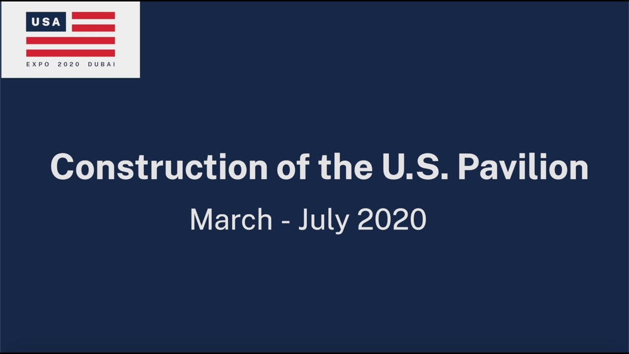 Construction of the U.S. Pavilion - March to July 2020
